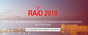 Raid 2018-International Symposium on Reasearch Attacks, Intrusions and Defenses. September 2018 Heraklion, Crete, Greece